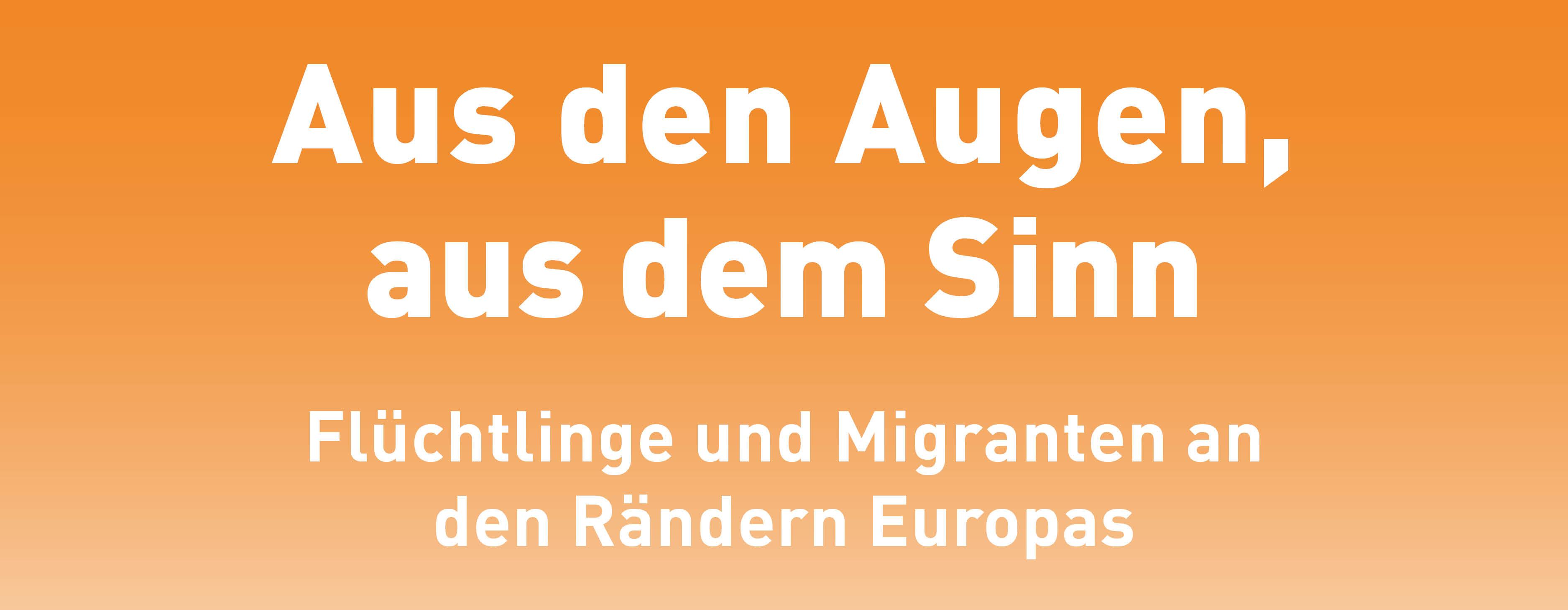 """E-Paper-Reihe """"Aus den Augen, aus dem Sinn"""" Flüchtlinge und Migranten an den Rändern Europas"""